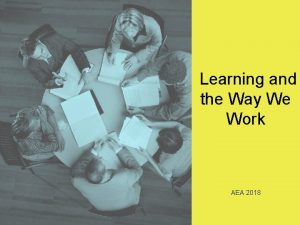 Learning and the Way We Work AEA 2018