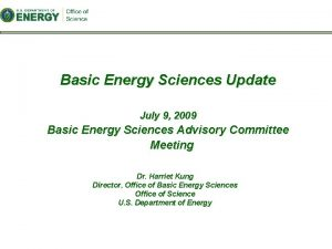 Basic Energy Sciences Update July 9 2009 Basic
