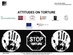 ATTITUDES ON TORTURE Projekat finansira Evropska unija Mart