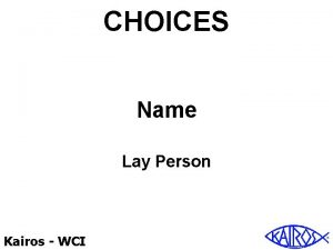 CHOICES Name Lay Person Kairos WCI Choices Origins