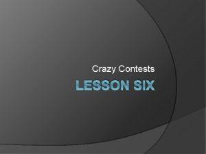 Crazy Contests LESSON SIX contest haveholdrun a contest