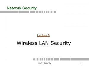 Network Security Lecture 8 Wireless LAN Security WLAN