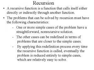 Recursion A recursive function is a function that