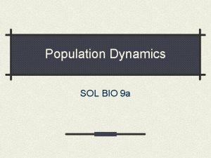 Population Dynamics SOL BIO 9 a BIO SOL