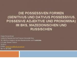DIE POSSESSIVEN FORMEN GENITIVUS UND DATIVUS POSSESSIVUS POSSESIVE