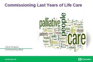 Commissioning Last Years of Life Carole Ferguson Commissioning