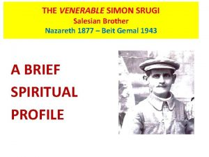 THE VENERABLE SIMON SRUGI Salesian Brother Nazareth 1877