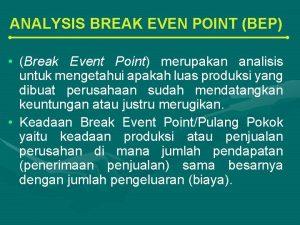 ANALYSIS BREAK EVEN POINT BEP Break Event Point