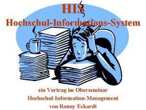 HIS HochschulInformationsSystem ein Vortrag im Oberseminar HochschulInformationManagement von