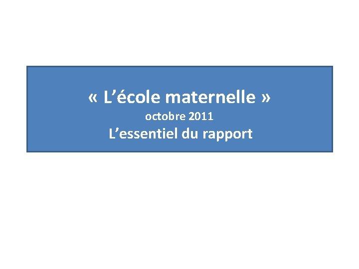 Lcole maternelle octobre 2011 Lessentiel du rapport Lcole