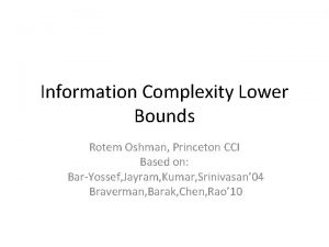 Information Complexity Lower Bounds Rotem Oshman Princeton CCI