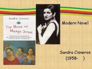 Modern Novel Sandra Cisneros 1958 Sandra Cisneros American