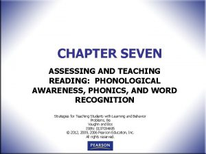 CHAPTER SEVEN ASSESSING AND TEACHING READING PHONOLOGICAL AWARENESS