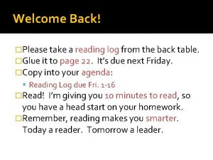 Welcome Back Please take a reading log from