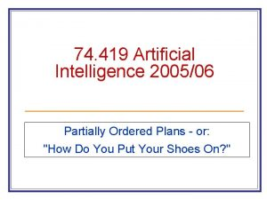 74 419 Artificial Intelligence 200506 Partially Ordered Plans