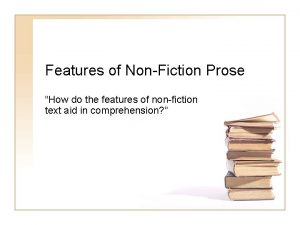 Features of NonFiction Prose How do the features