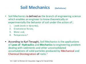 Soil Mechanics Definitions Soil Mechanics is defined as