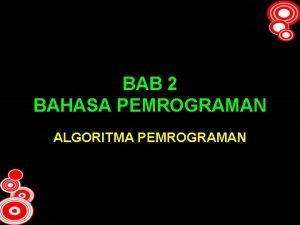 BAB 2 BAHASA PEMROGRAMAN ALGORITMA PEMROGRAMAN PENYAJIAN ALGORITMA