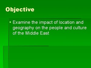 Objective Examine the impact of location and geography