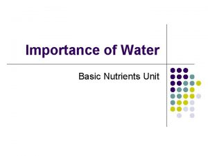 Importance of Water Basic Nutrients Unit The Importance