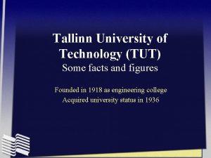 Tallinn University of Technology TUT Some facts and