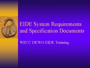 EIDE System Requirements and Specification Documents WECC DEWG