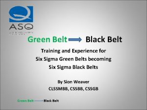 Green Belt Black Belt Training and Experience for