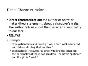 Direct Characterization Direct characterization the author or narrator