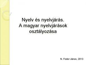 Nyelv s nyelvjrs A magyar nyelvjrsok osztlyozsa N