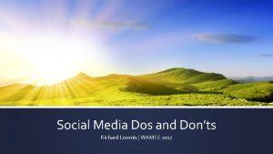 Social Media Dos and Donts Richard Loomis WAMSS