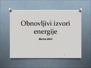 Obnovljivi izvori energije Borna Alvir 1 Izvore djelimo