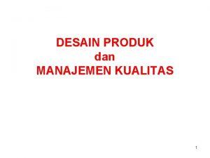 DESAIN PRODUK dan MANAJEMEN KUALITAS 1 Main Aspecs