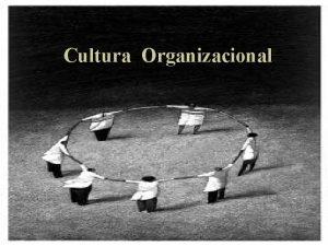 Cultura Organizacional Qu es la cultura organizacional w
