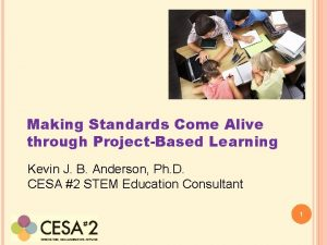 Making Standards Come Alive through ProjectBased Learning Kevin
