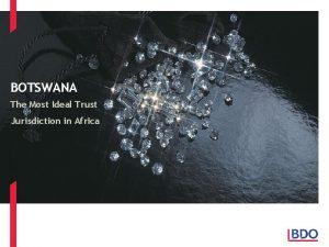 BOTSWANA The Most Ideal Trust Jurisdiction in Africa