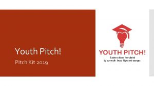 Youth Pitch Pitch Kit 2019 The following slides