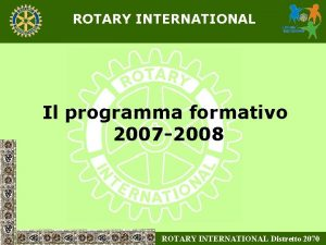 ROTARY INTERNATIONAL Il programma formativo 2007 2008 ROTARY