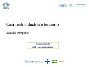 Casi reali industria e terziario Benefici energetici Alessandra