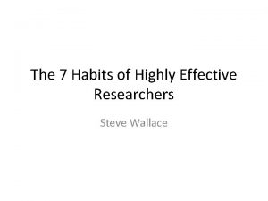 The 7 Habits of Highly Effective Researchers Steve