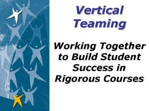 Vertical Teaming Working Together to Build Student Success