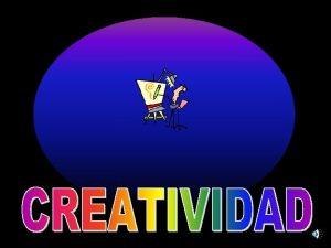 Qu es la creatividad Creatividad es La capacidad