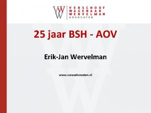 25 jaar BSH AOV ErikJan Wervelman www vwwadvocaten