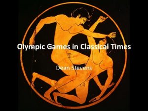 Olympic Games in Classical Times Dean Stevens Ancient