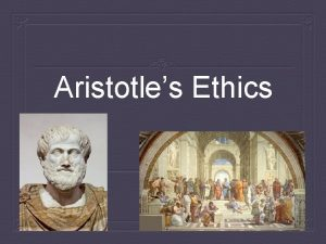 Aristotles Ethics Aristotle Lived from 384 322 BCE
