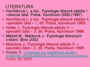 LITERATURA Havlkov L a kol Fyziologie tlesn zte