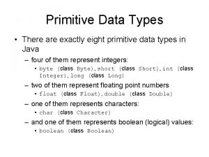 Primitive Data Types There are exactly eight primitive
