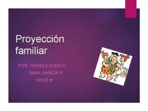 Proyeccin familiar POR ISABELA CANO C SARA GARCA