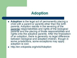 Adoption l l Adoption is the legal act