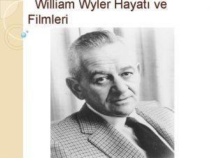 William Wyler Hayat ve Filmleri William Wyler Hayat