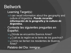 Bellwork Learning Targets I can recall information about